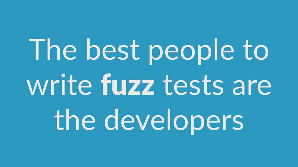 The  best  people  to   write  fuzz  tests  are...