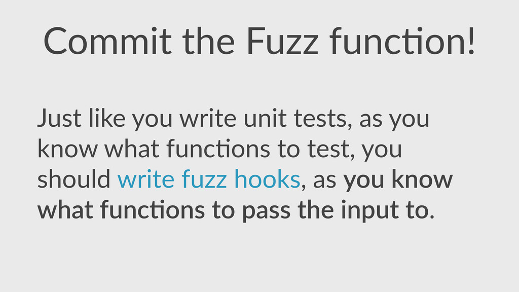 Commit  the  Fuzz  func,on! Just  like  you  wr...