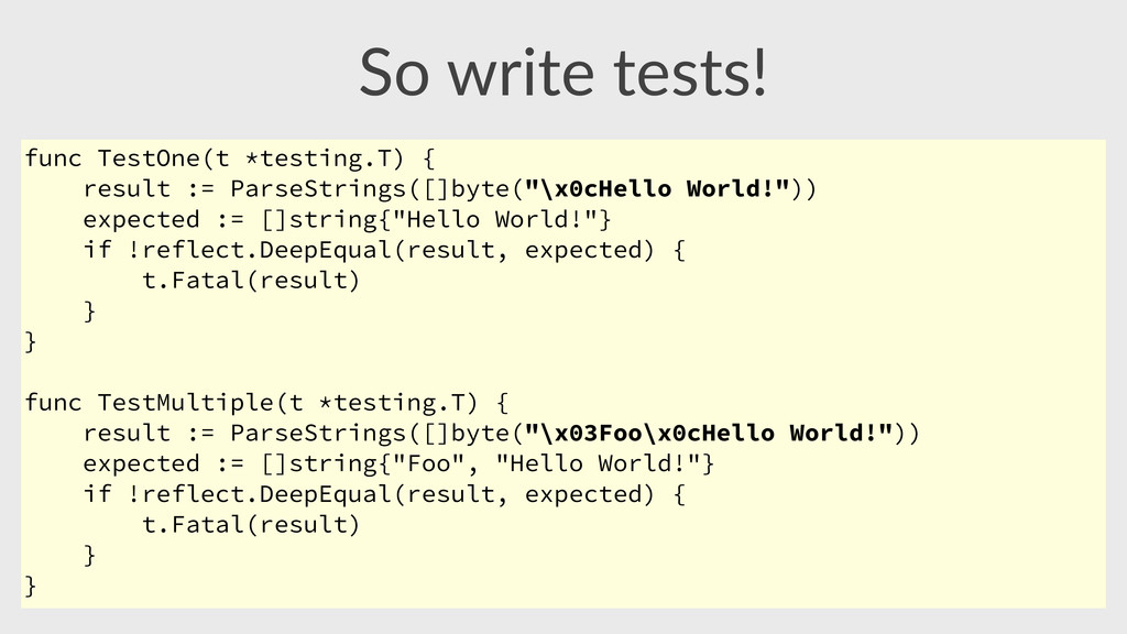 So  write  tests! func TestOne(t *testing.T) { ...