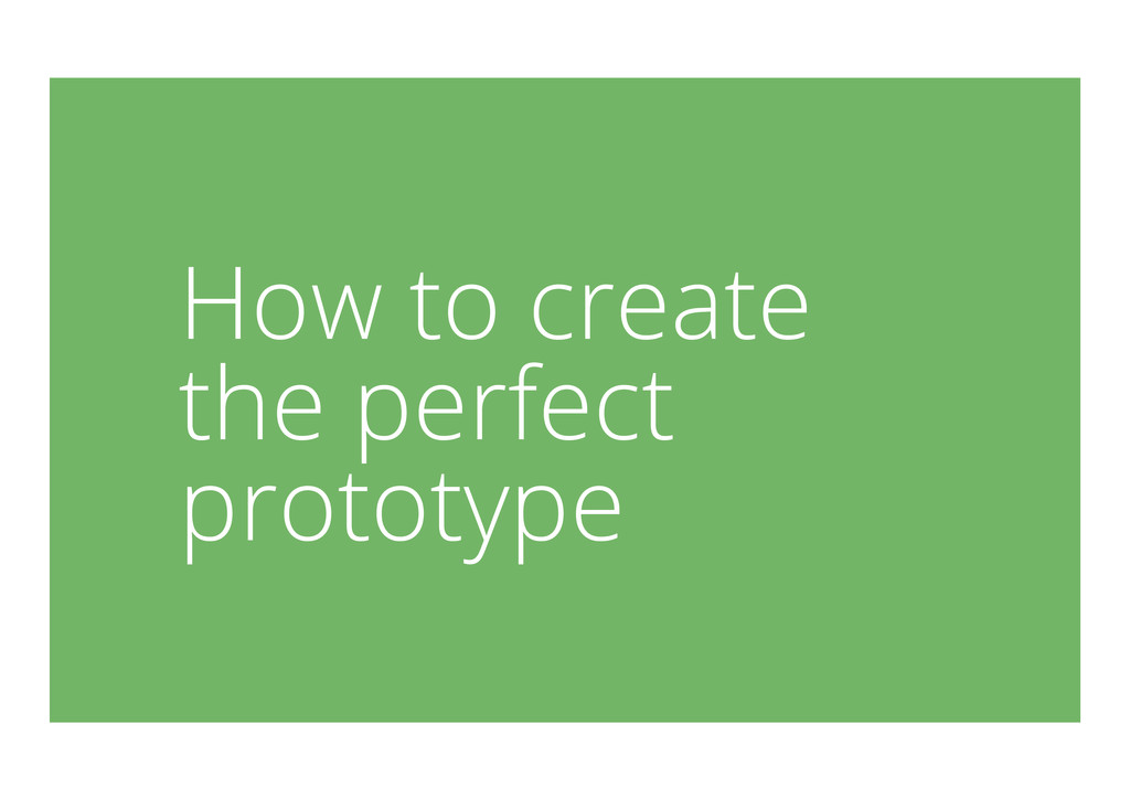 How to create the perfect prototype
