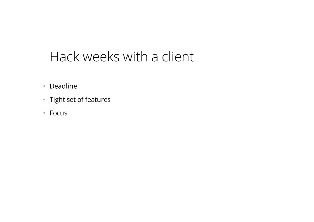 Hack weeks with a client • Deadline • Tight s...