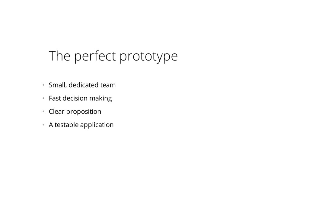 The perfect prototype • Small, dedicated team ...