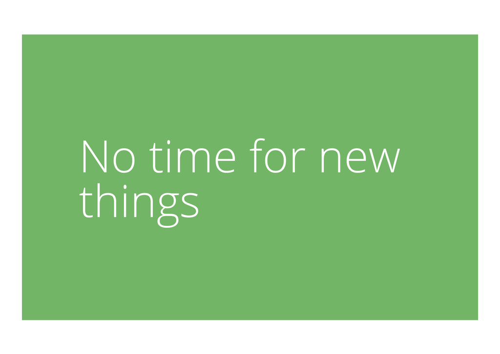 No time for new things