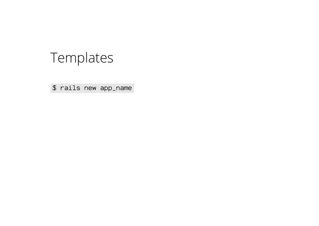 Templates $ rails new app_name