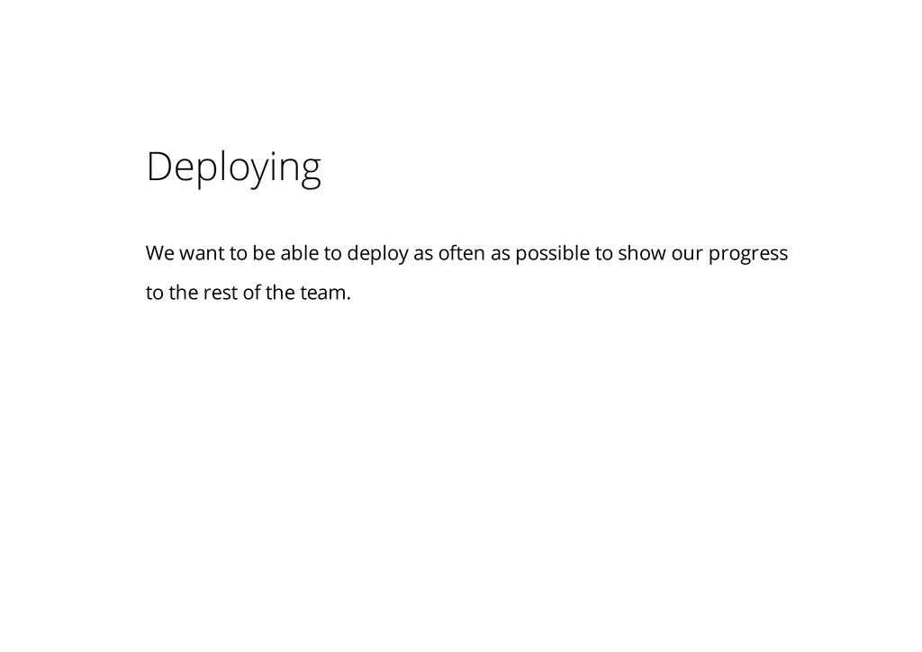 Deploying We want to be able to deploy as often...