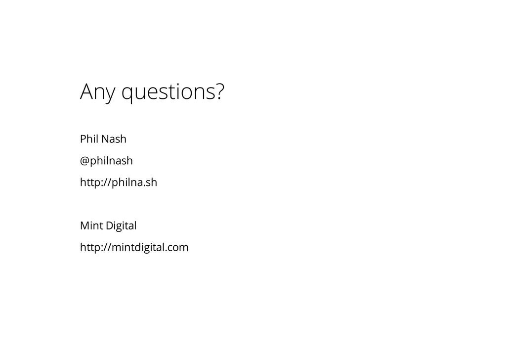Any questions? Phil Nash @philnash http://philn...
