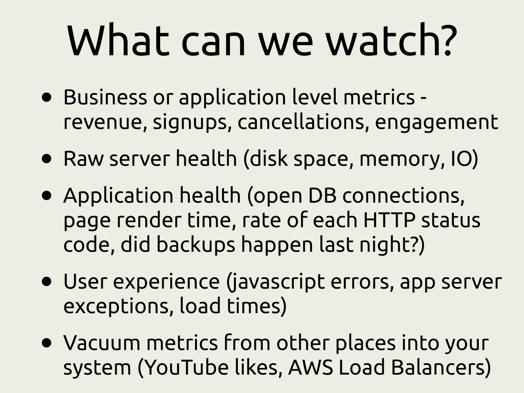 What can we watch? • Business or application le...