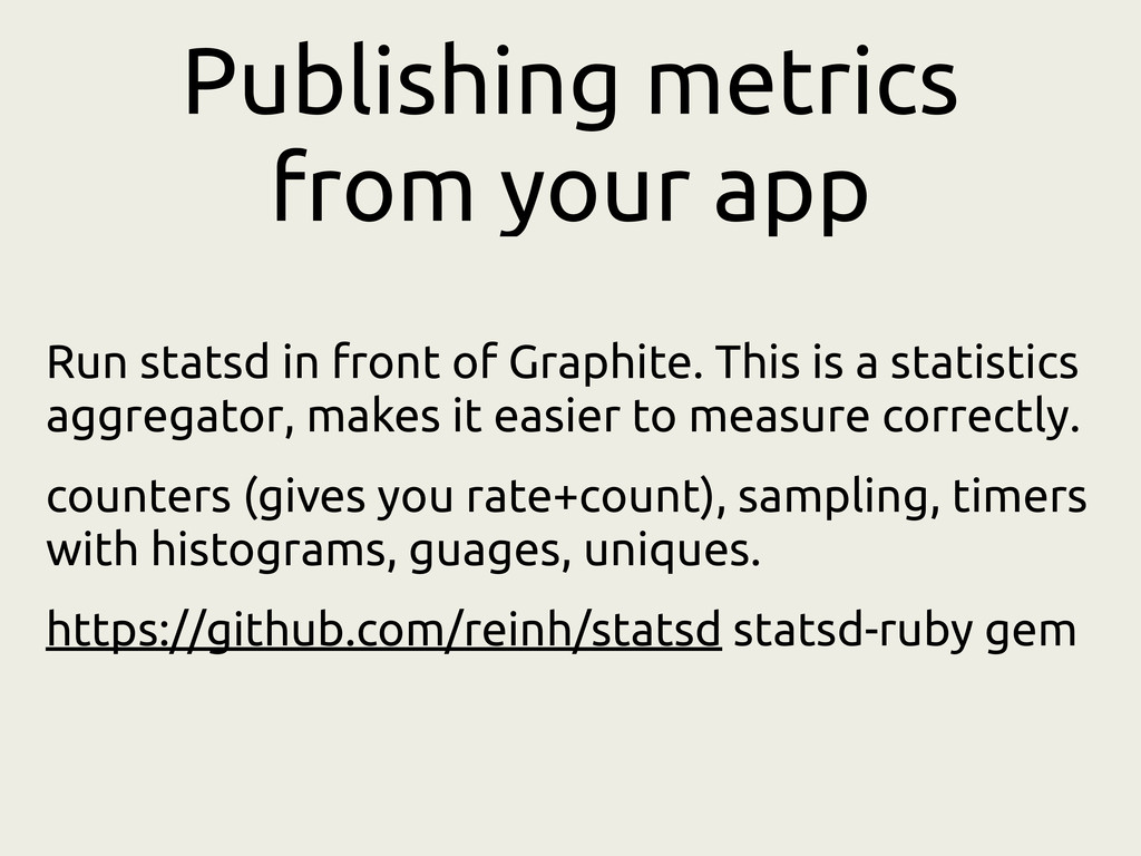 Publishing metrics from your app Run statsd in ...