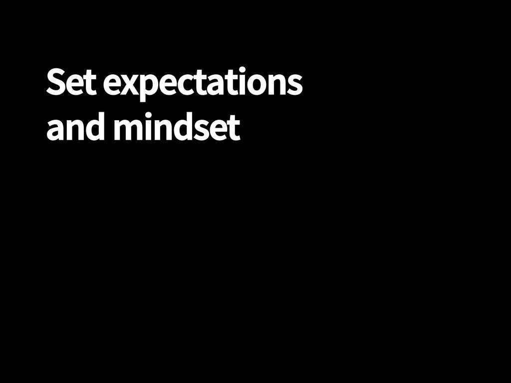 Set expectations and mindset