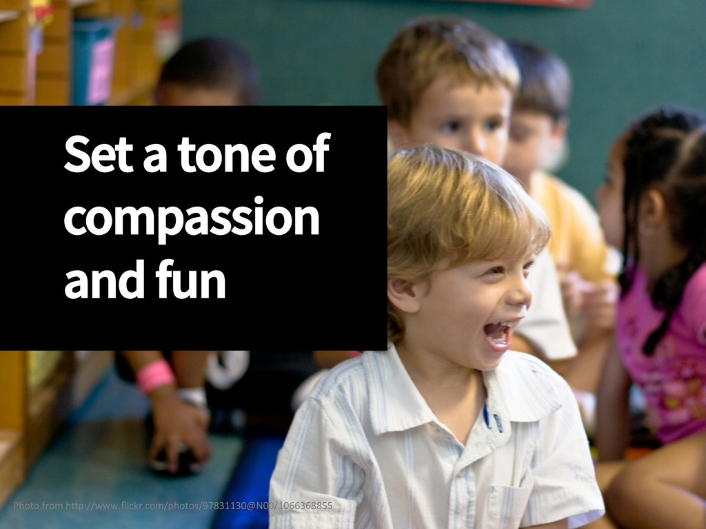 Set a tone of compassion and fun Photo from...