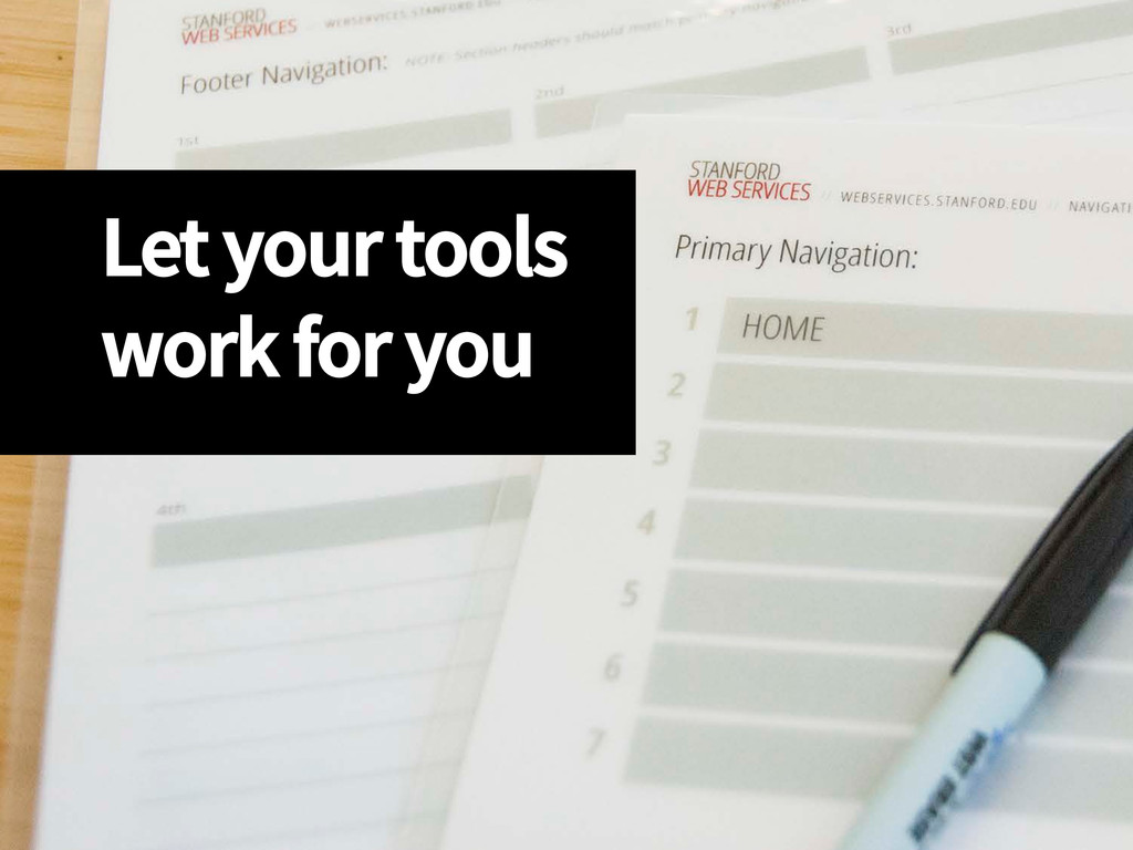 Let your tools work for you