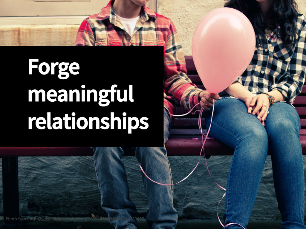 Forge meaningful relationships Photo from...