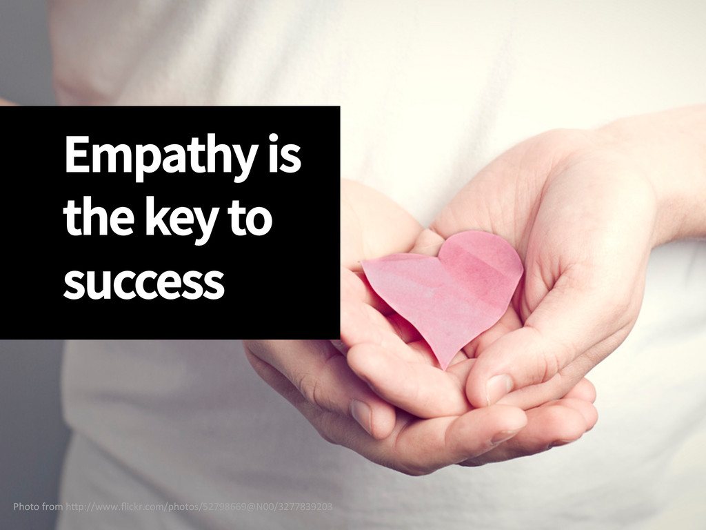 Empathy is the key to success Photo from ...