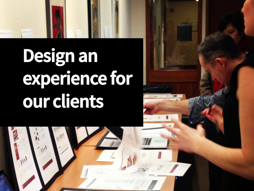Design an experience for our clients