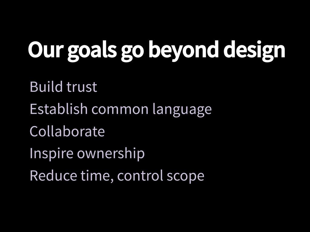 Our goals go beyond design Build trust Establ...