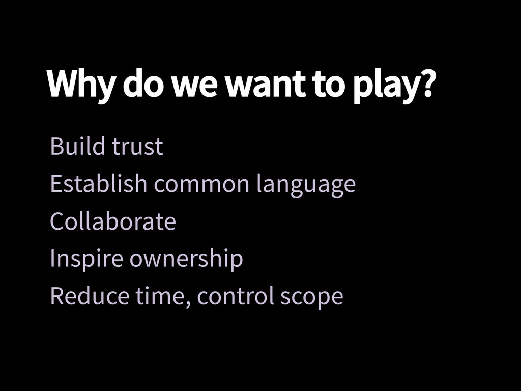 Why do we want to play? Build trust Establish...