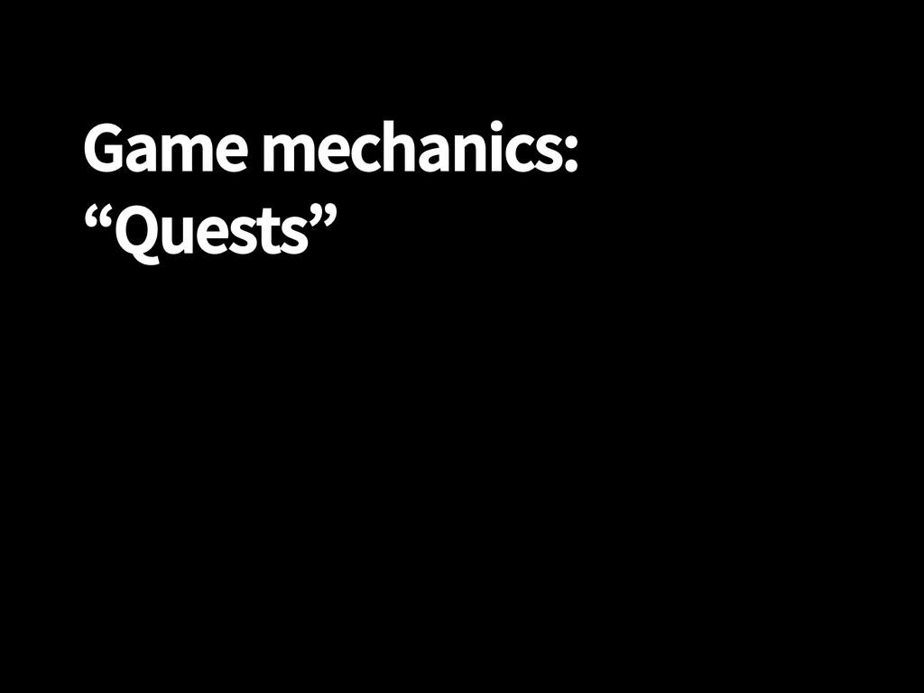 """Game mechanics: """"Quests"""""""