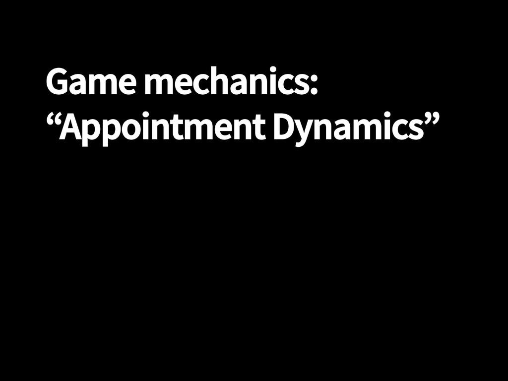 "Game mechanics: ""Appointment Dynamics"""