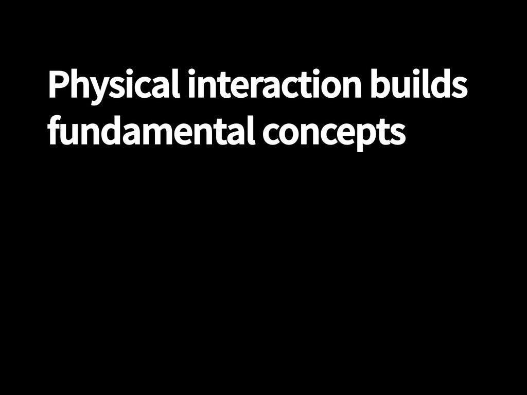 Physical interaction builds fundamental concept...