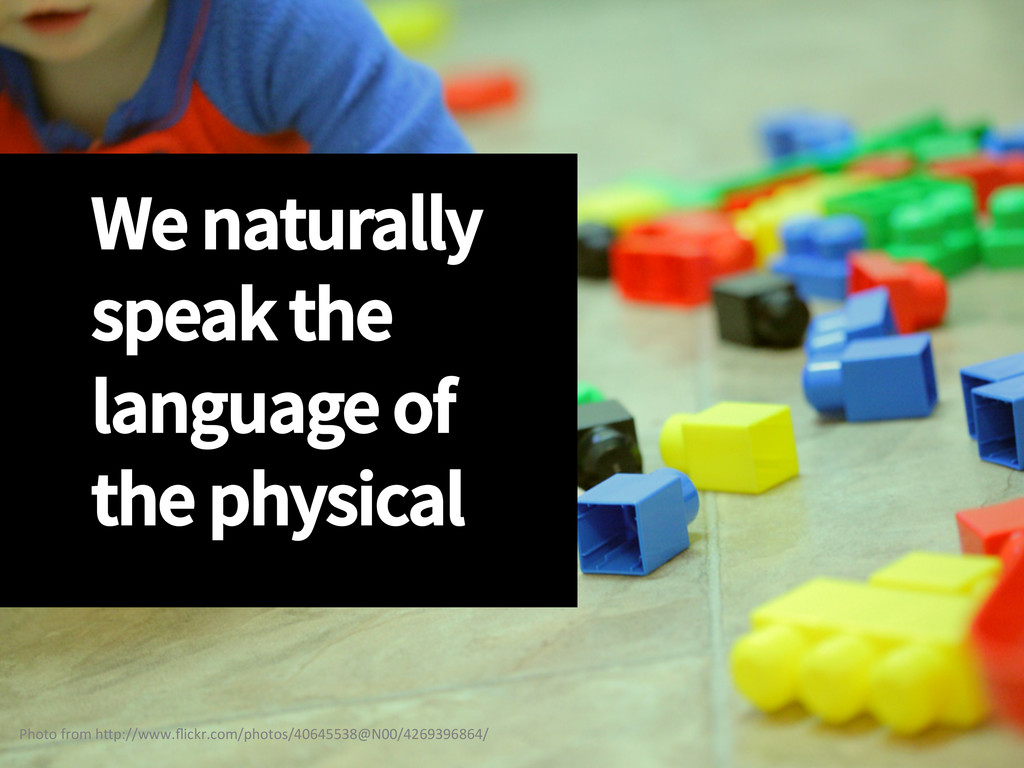 We naturally speak the language of the physical...