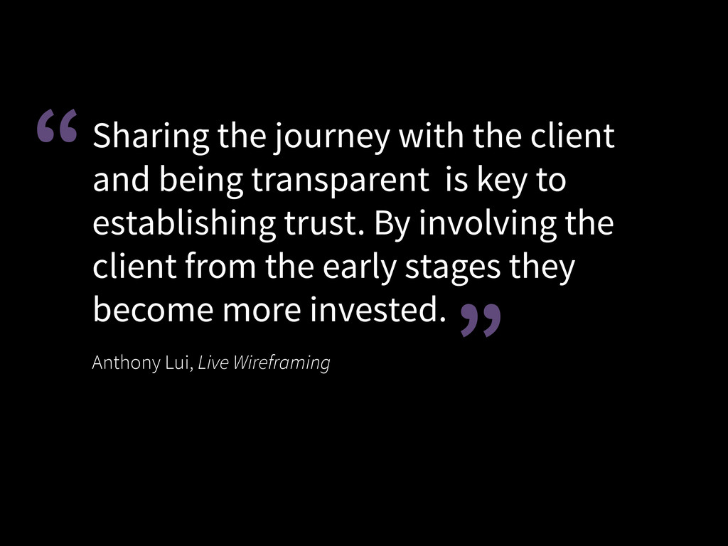 Sharing the journey with the client and being t...