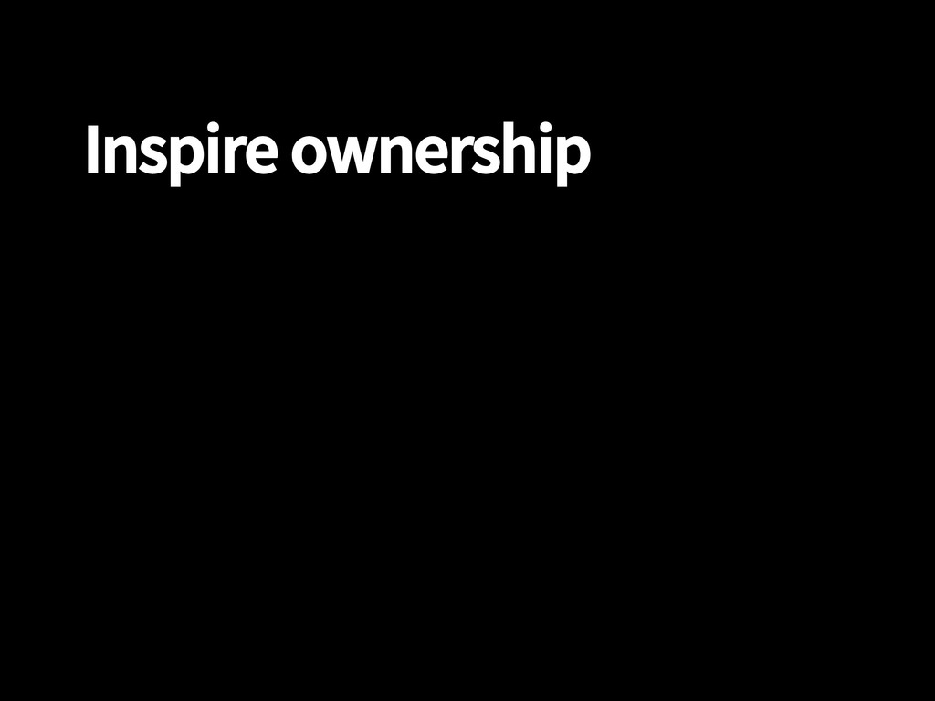 Inspire ownership
