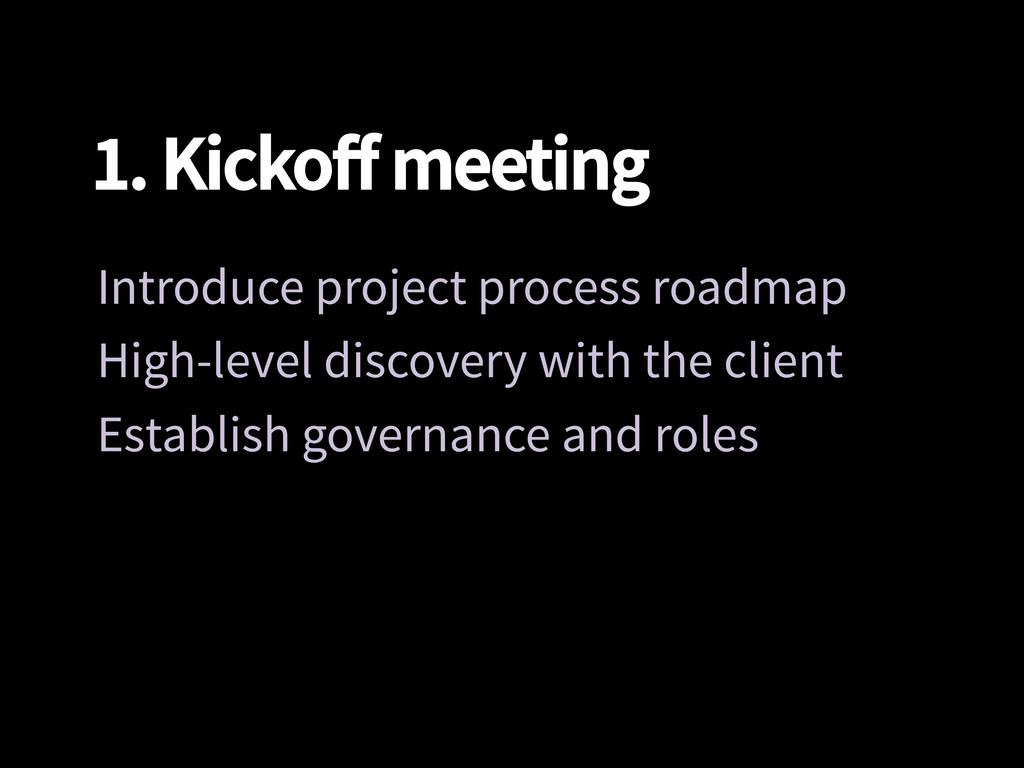 1. Kickoff meeting Introduce project process ro...