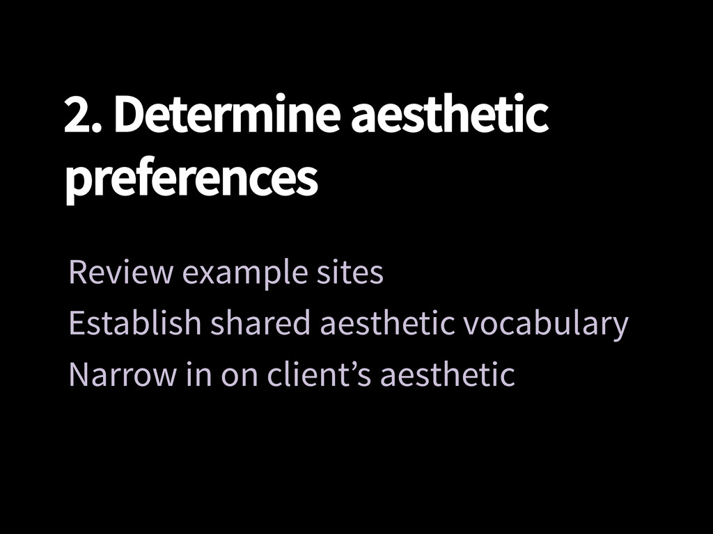 2. Determine aesthetic preferences Review exam...