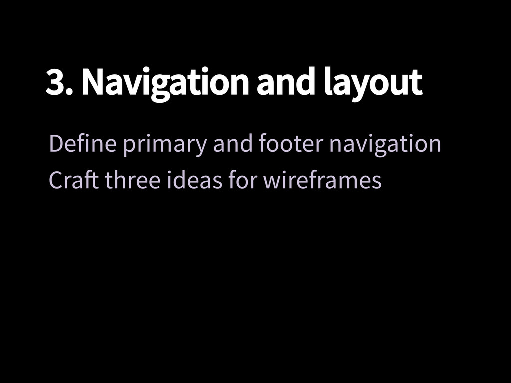 3. Navigation and layout Define primary and fo...