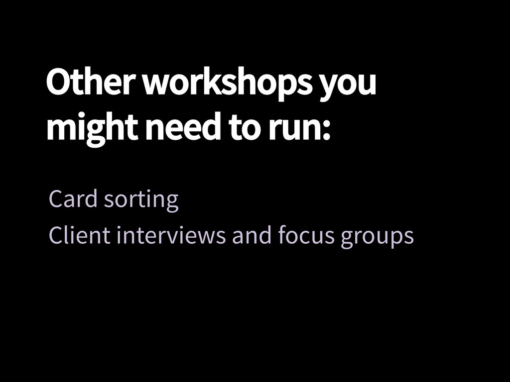 Other workshops you might need to run: Card so...
