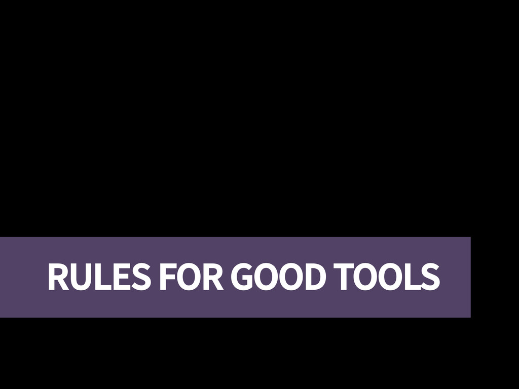 RULES FOR GOOD TOOLS