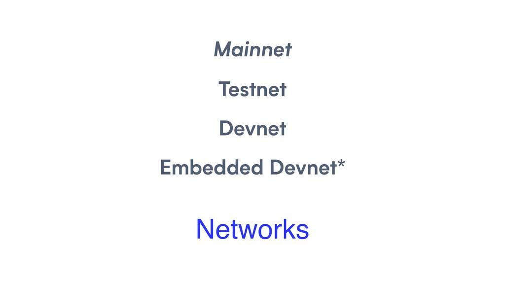 Networks Mainnet Testnet Devnet Embedded Devnet*