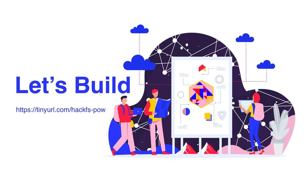 Let's Build https://tinyurl.com/hackfs-pow