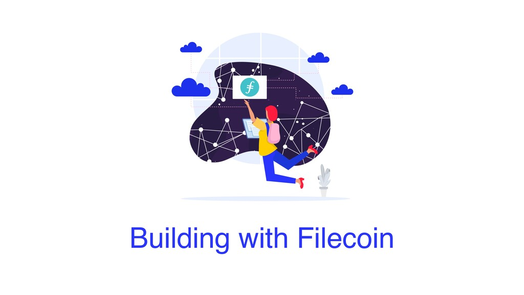 Building with Filecoin