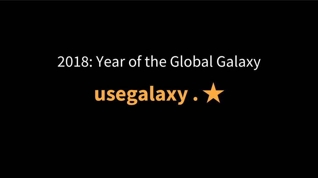 2018: Year of the Global Galaxy usegalaxy . ★