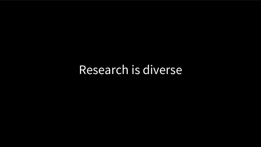 Research is diverse