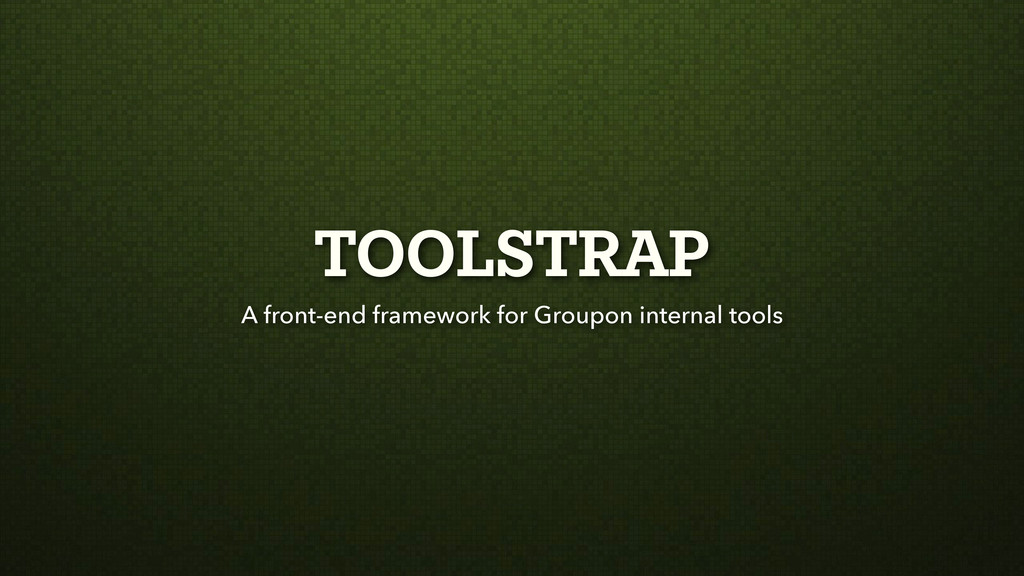 TOOLSTRAP A front-end framework for Groupon int...