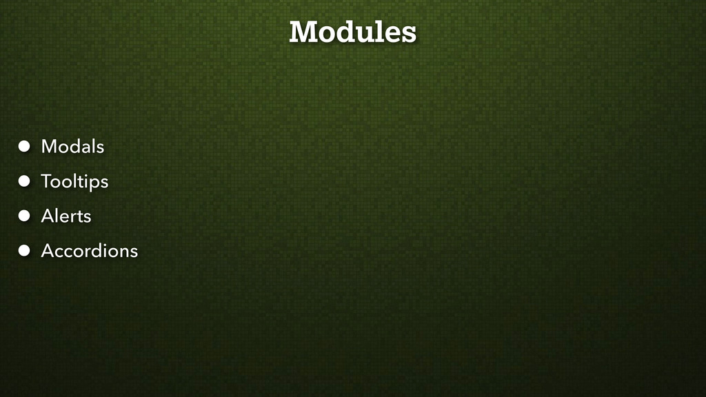 Modules • Modals • Tooltips • Alerts • Accordio...