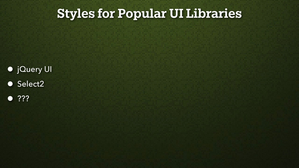 Styles for Popular UI Libraries • jQuery UI • S...