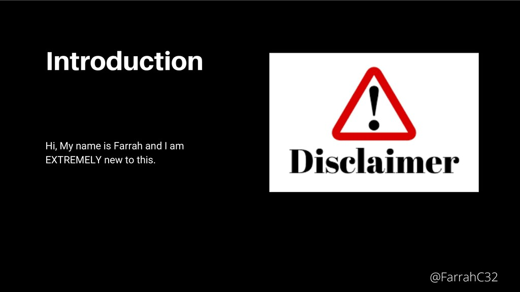 Introduction Hi, My name is Farrah and I am EXT...