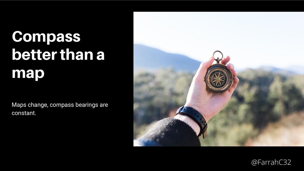 Compass better than a map Maps change, compass ...