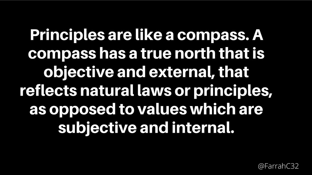 Principles are like a compass. A compass has a ...