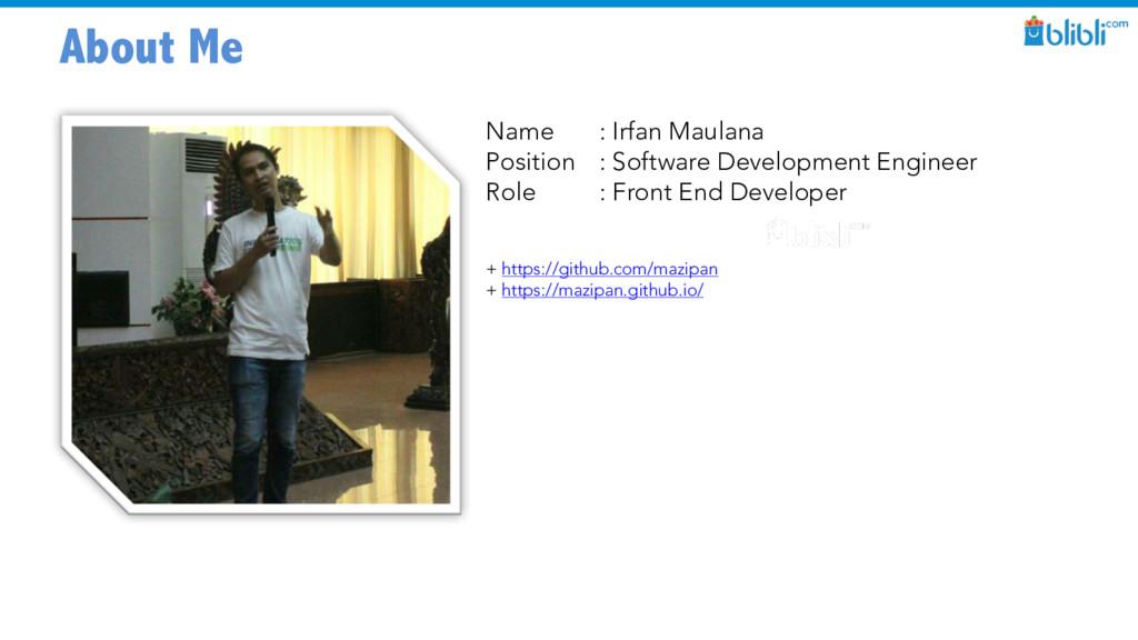 About Me Name : Irfan Maulana Position : Softwa...