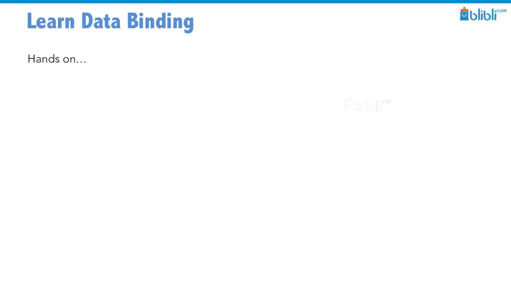 Learn Data Binding Hands on…