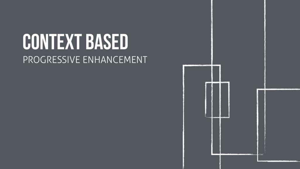 context based PROGRESSIVE ENHANCEMENT