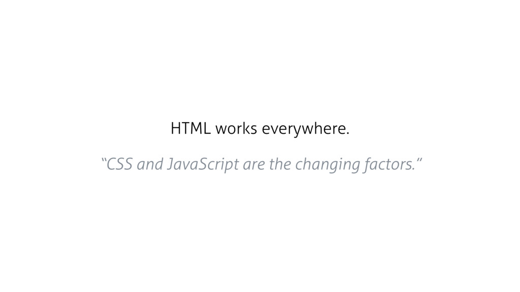 """HTML works everywhere. """"CSS and JavaScript are ..."""