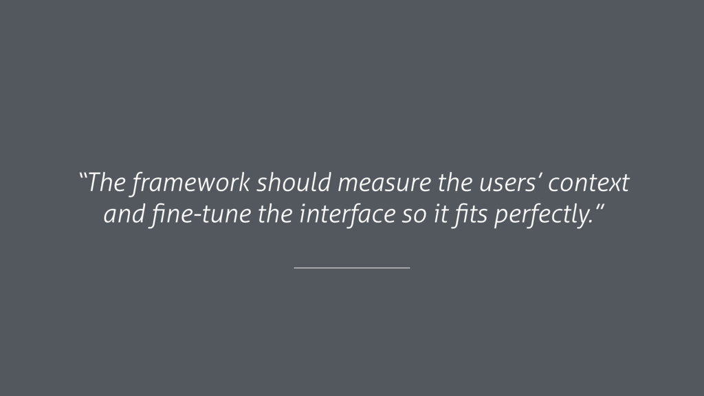 """""""The framework should measure the users' contex..."""