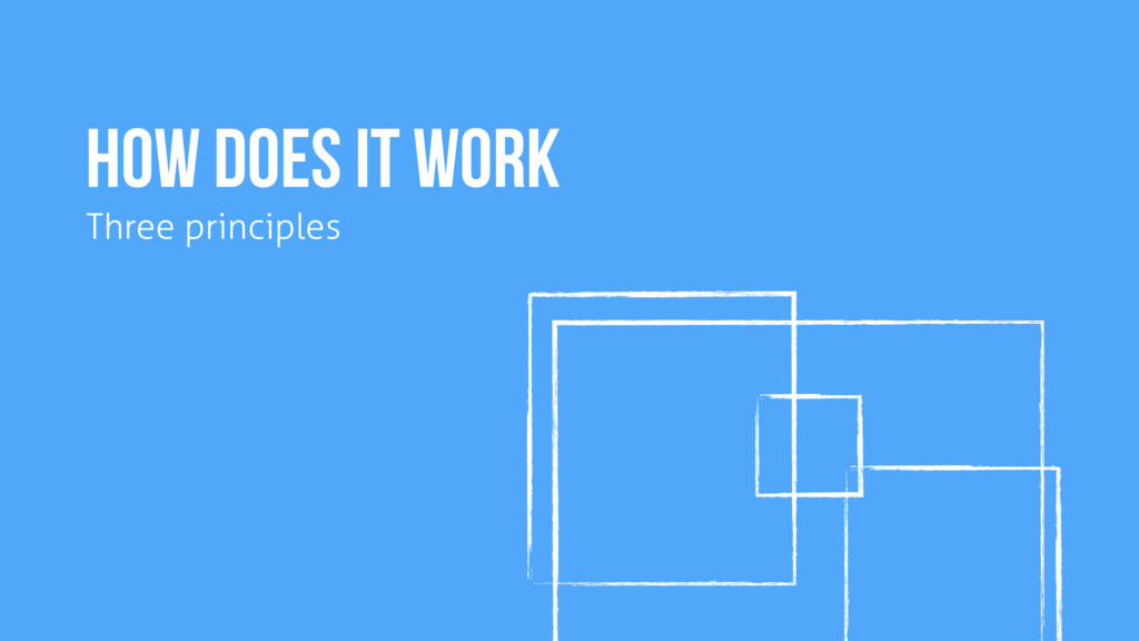 HOW Does it work Three principles