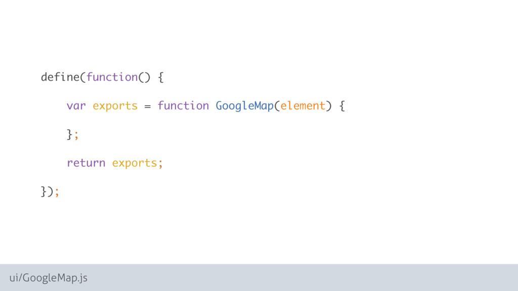 ui/GoogleMap.js define(function() {  var expo...