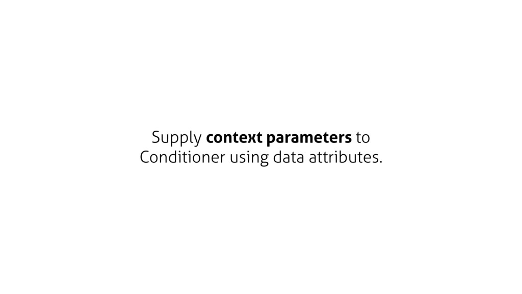 Supply context parameters to Conditioner using ...